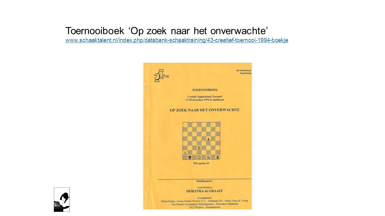 Toernooiboek 'Op zoek naar het onverwachte' www.schaaktalent.nl/index.php/databank-schaaktraining/43-creatief-toernooi-1994-boekje www.schaaktalent.nl