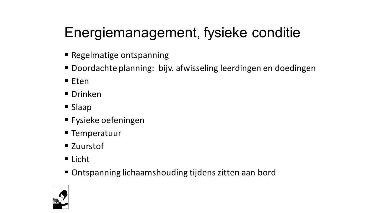 Energiemanagement, fysieke conditie  Regelmatige ontspanning  Doordachte planning: bijv.