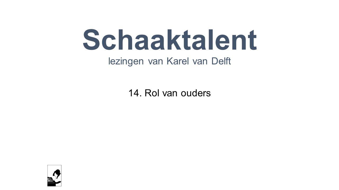 Schaaktalent lezingen van Karel van Delft 14. Rol van ouders