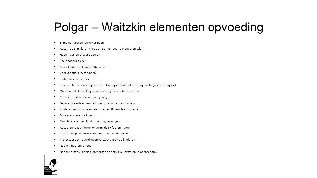 Polgar – Waitzkin elementen opvoeding  Stimuleer vroege leerervaringen  Accent op stimuleren via de omgeving, geen aangeboren talent  Hoge maar ber
