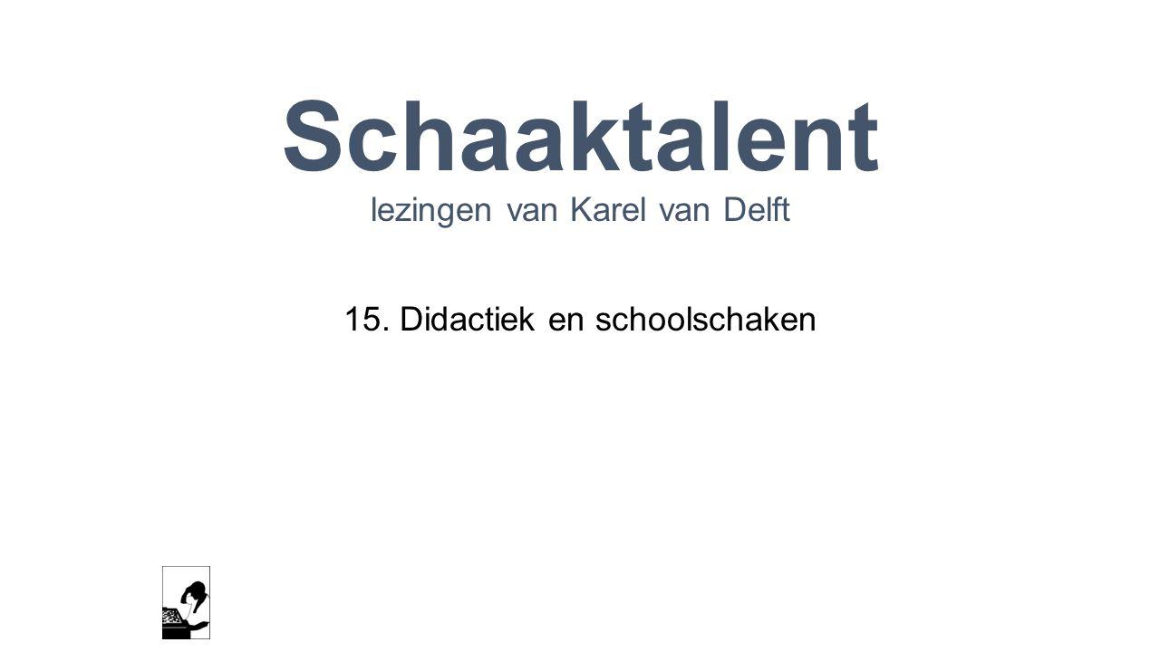 Schaaktalent lezingen van Karel van Delft 15. Didactiek en schoolschaken www