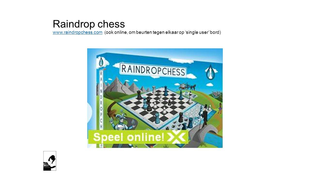 Raindrop chess www.raindropchess.com (ook online, om beurten tegen elkaar op 'single user' bord) www.raindropchess.com