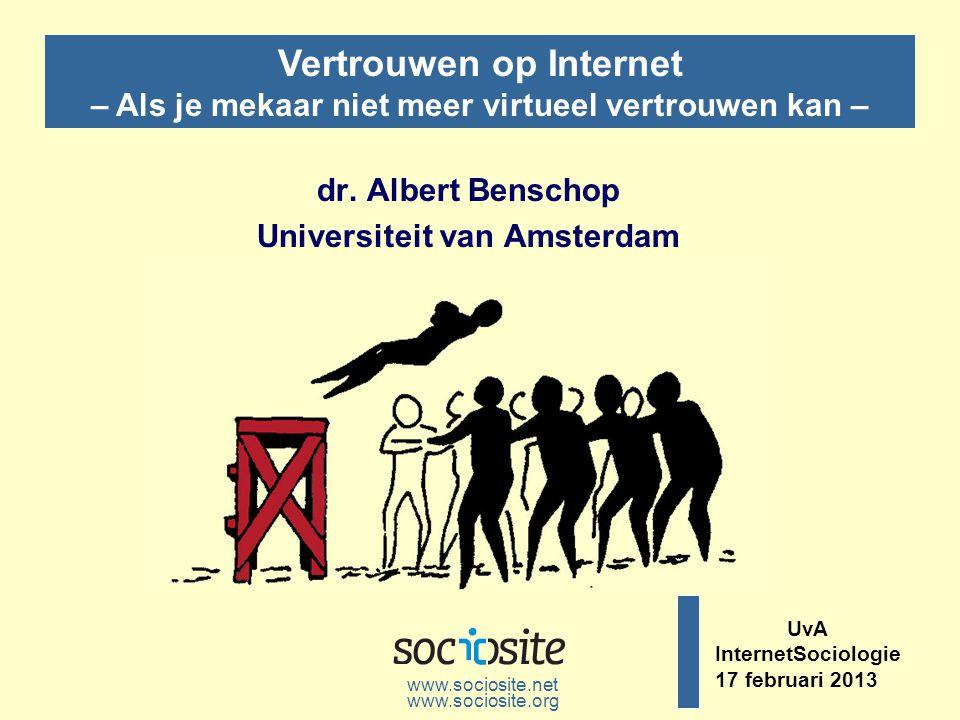 dr. Albert Benschop Universiteit van Amsterdam www.sociosite.net Vertrouwen op Internet – Als je mekaar niet meer virtueel vertrouwen kan – UvA Intern