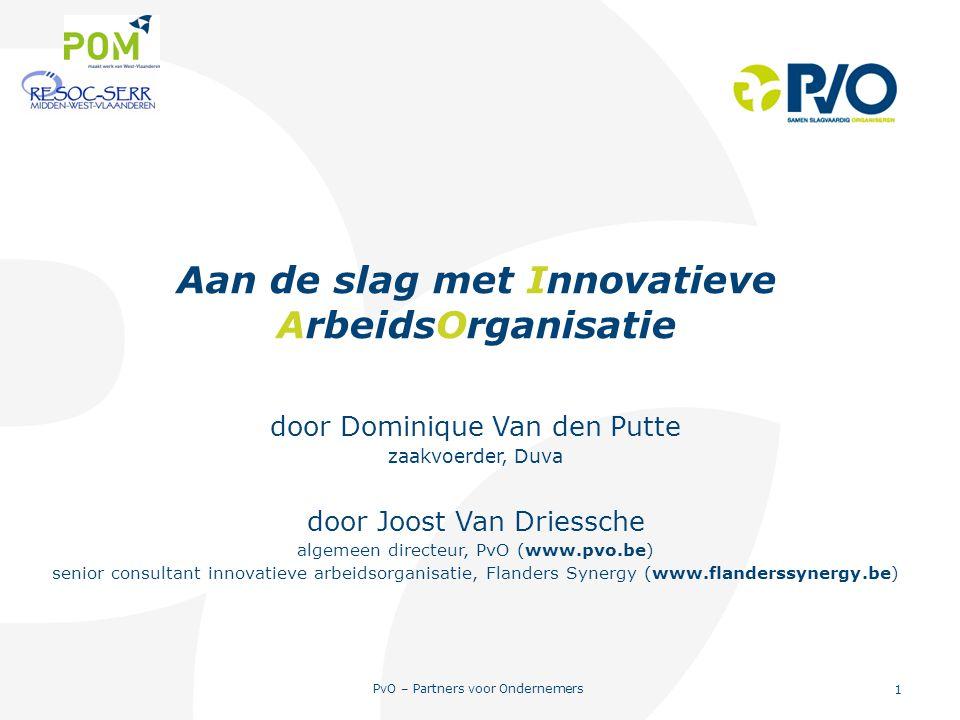 PvO – Partners voor Ondernemers 1 1 Aan de slag met Innovatieve ArbeidsOrganisatie door Dominique Van den Putte zaakvoerder, Duva door Joost Van Dries