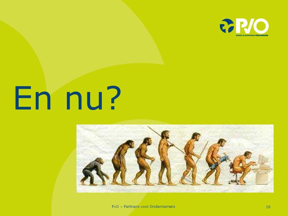 PvO – Partners voor Ondernemers 16 En nu?