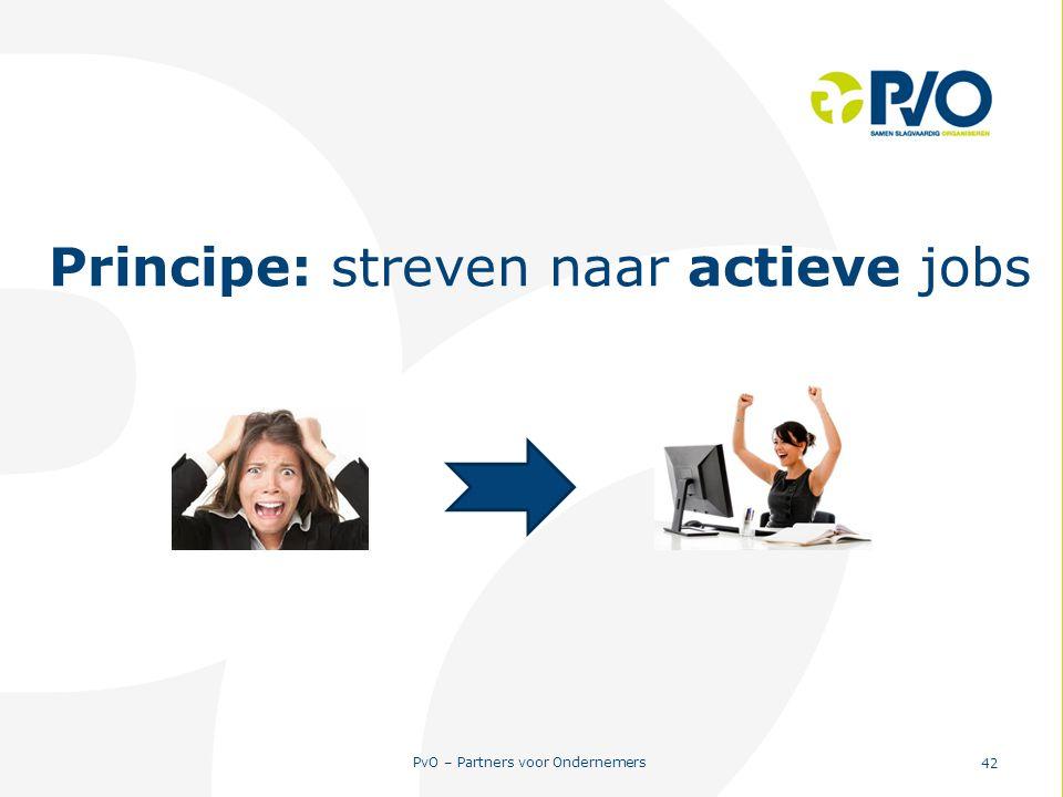 PvO – Partners voor Ondernemers 42 Principe: streven naar actieve jobs