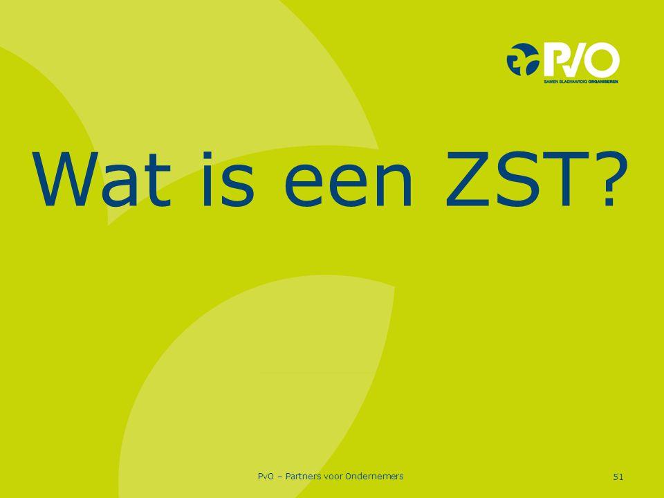 PvO – Partners voor Ondernemers 51 Wat is een ZST?