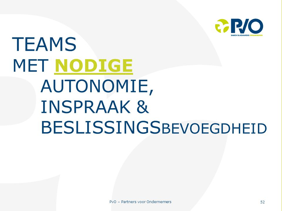 PvO – Partners voor Ondernemers 52 TEAMS MET NODIGE AUTONOMIE, INSPRAAK & BESLISSINGS BEVOEGDHEID