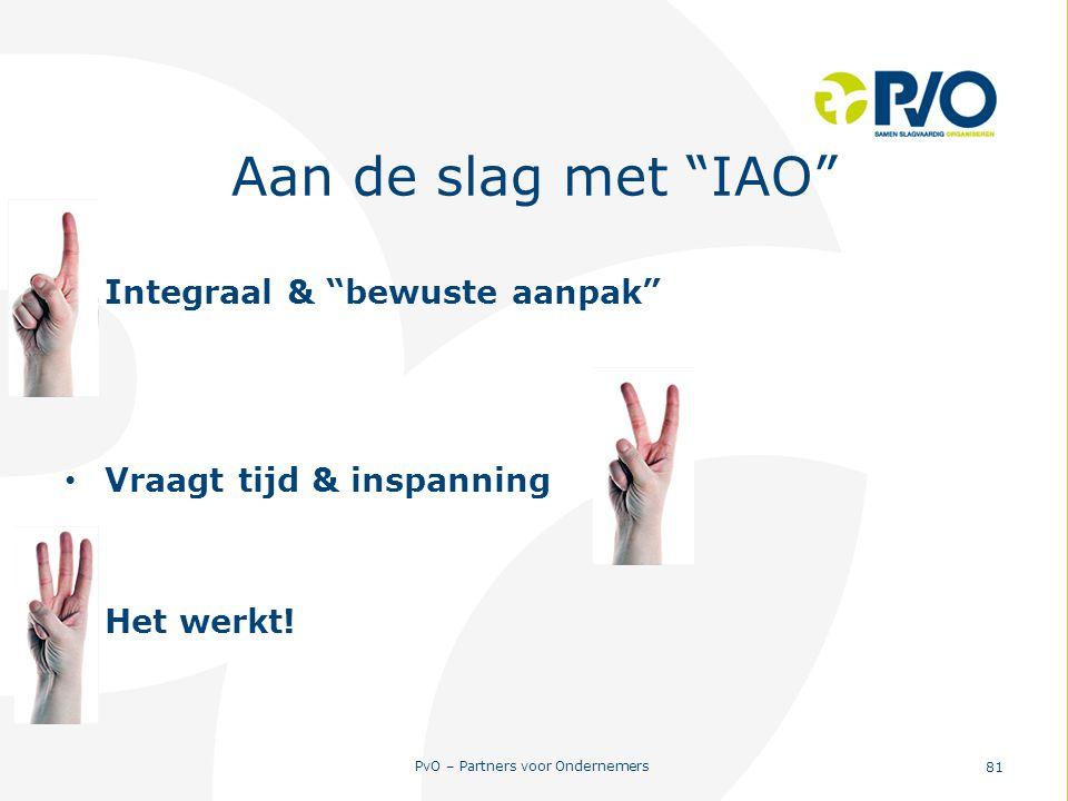 """PvO – Partners voor Ondernemers 81 Aan de slag met """"IAO"""" Integraal & """"bewuste aanpak"""" Vraagt tijd & inspanning Het werkt!"""