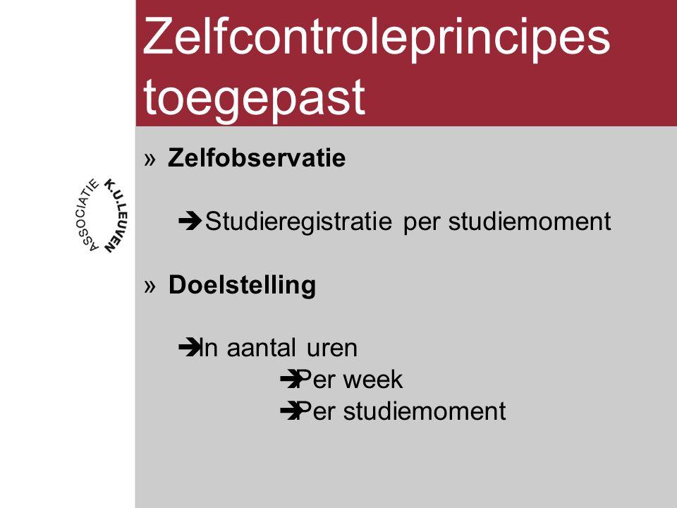 Zelfcontroleprincipes toegepast »Zelfobservatie  Studieregistratie per studiemoment »Doelstelling  In aantal uren  Per week  Per studiemoment