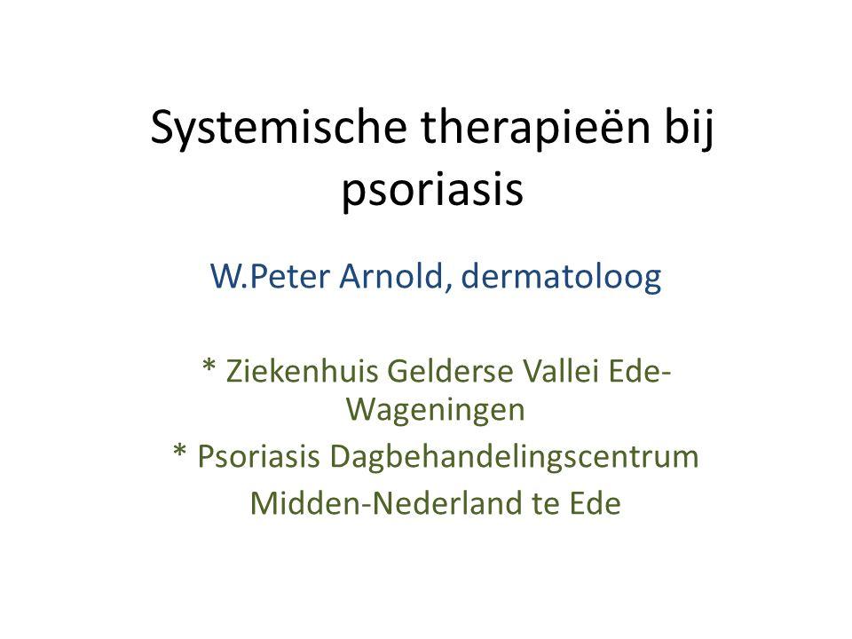 Systemische therapieën bij psoriasis W.Peter Arnold, dermatoloog * Ziekenhuis Gelderse Vallei Ede- Wageningen * Psoriasis Dagbehandelingscentrum Midde