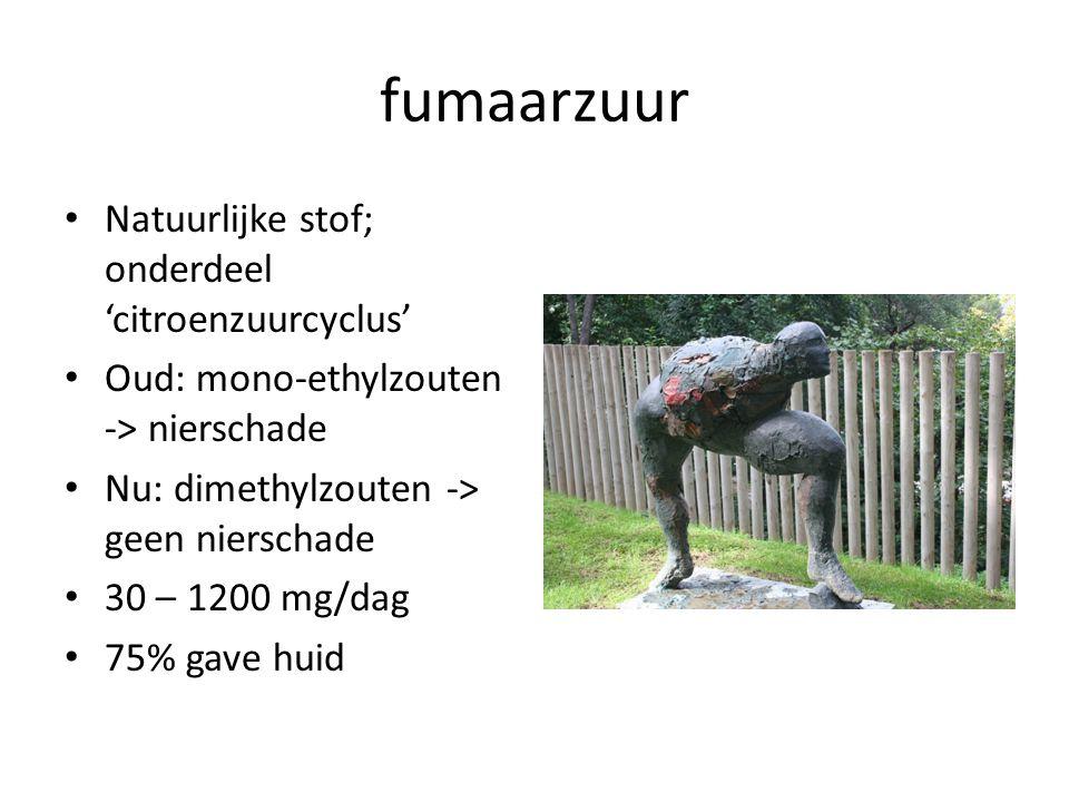 fumaarzuur Natuurlijke stof; onderdeel 'citroenzuurcyclus' Oud: mono-ethylzouten -> nierschade Nu: dimethylzouten -> geen nierschade 30 – 1200 mg/dag