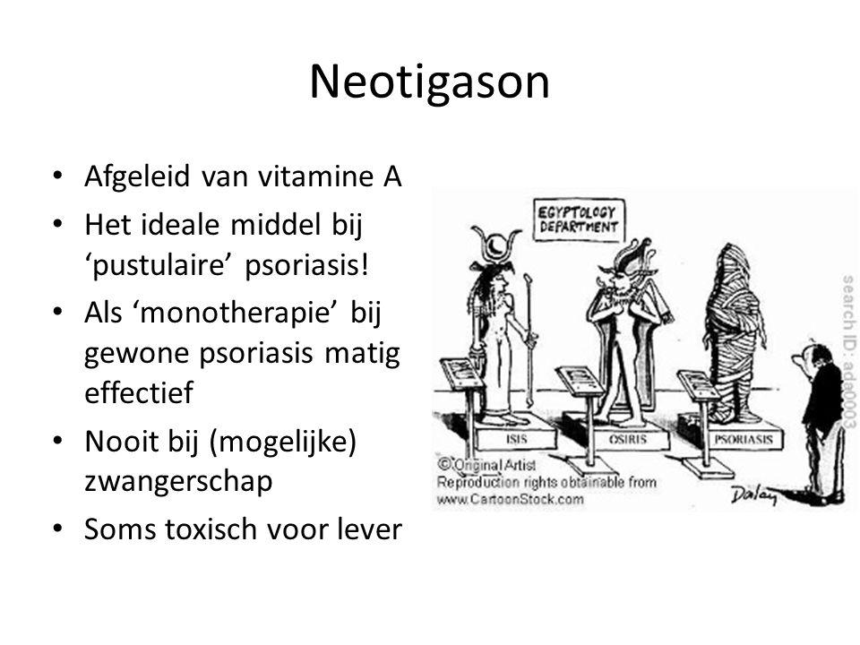 Neotigason Afgeleid van vitamine A Het ideale middel bij 'pustulaire' psoriasis! Als 'monotherapie' bij gewone psoriasis matig effectief Nooit bij (mo