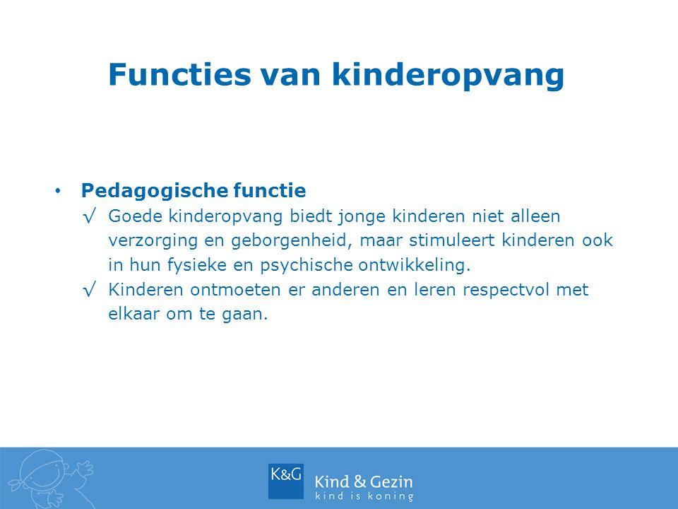 Pedagogische functie √Goede kinderopvang biedt jonge kinderen niet alleen verzorging en geborgenheid, maar stimuleert kinderen ook in hun fysieke en p