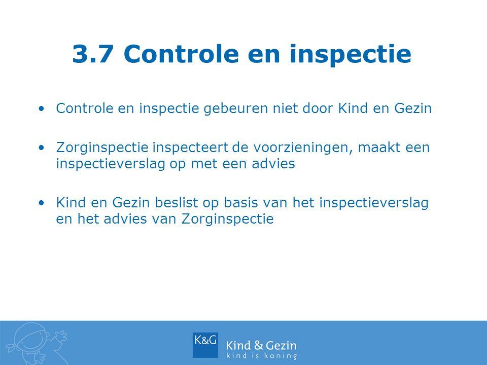3.7 Controle en inspectie Controle en inspectie gebeuren niet door Kind en Gezin Zorginspectie inspecteert de voorzieningen, maakt een inspectieversla
