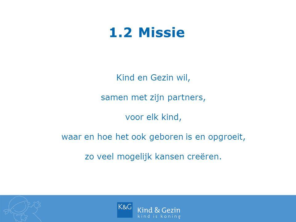 1.2 Missie Kind en Gezin wil, samen met zijn partners, voor elk kind, waar en hoe het ook geboren is en opgroeit, zo veel mogelijk kansen creëren.