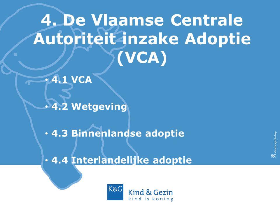 4. De Vlaamse Centrale Autoriteit inzake Adoptie (VCA) 4.1 VCA 4.2 Wetgeving 4.3 Binnenlandse adoptie 4.4 Interlandelijke adoptie