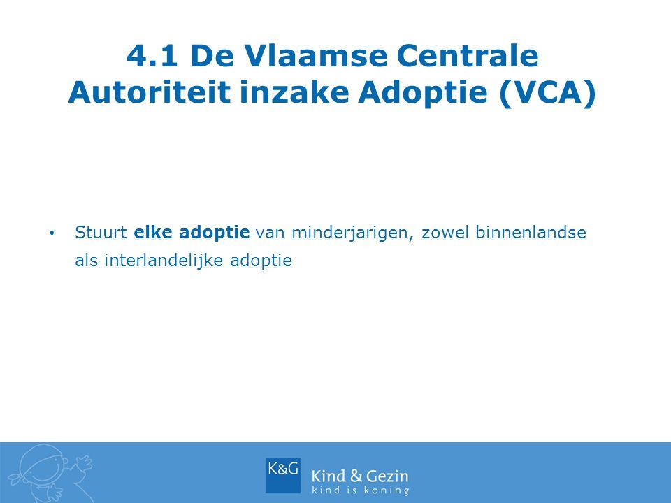 4.1 De Vlaamse Centrale Autoriteit inzake Adoptie (VCA) Stuurt elke adoptie van minderjarigen, zowel binnenlandse als interlandelijke adoptie