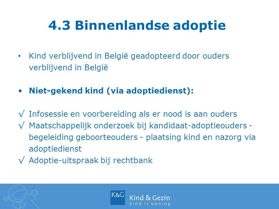 Kind verblijvend in België geadopteerd door ouders verblijvend in België Niet-gekend kind (via adoptiedienst): √Infosessie en voorbereiding als er noo