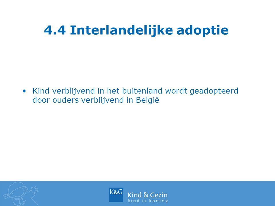 4.4 Interlandelijke adoptie Kind verblijvend in het buitenland wordt geadopteerd door ouders verblijvend in België