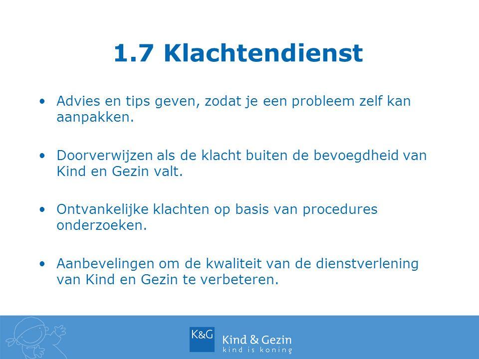 1.7 Klachtendienst Advies en tips geven, zodat je een probleem zelf kan aanpakken. Doorverwijzen als de klacht buiten de bevoegdheid van Kind en Gezin
