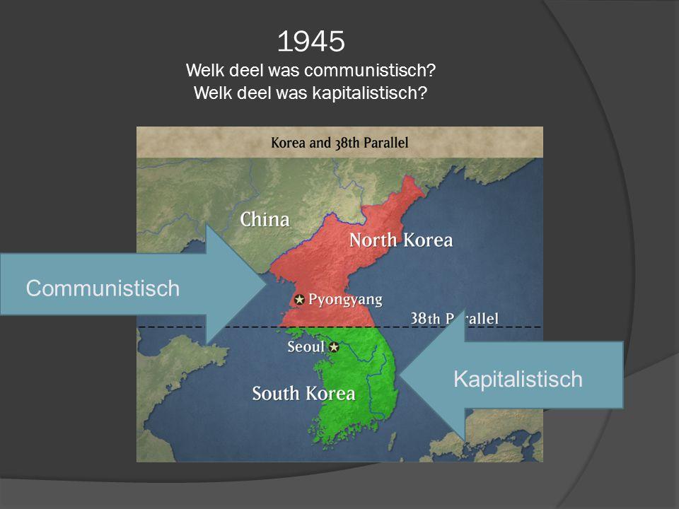 1945 Welk deel was communistisch? Welk deel was kapitalistisch? Communistisch Kapitalistisch