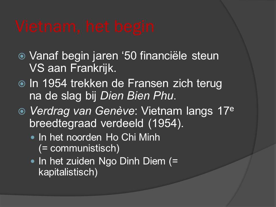 Vietnam, het begin  Vanaf begin jaren '50 financiële steun VS aan Frankrijk.  In 1954 trekken de Fransen zich terug na de slag bij Dien Bien Phu. 