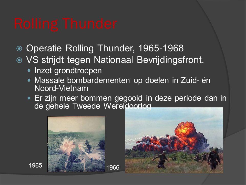 Rolling Thunder  Operatie Rolling Thunder, 1965-1968  VS strijdt tegen Nationaal Bevrijdingsfront. Inzet grondtroepen Massale bombardementen op doel
