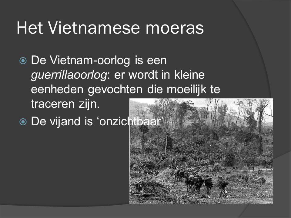 Het Vietnamese moeras  De Vietnam-oorlog is een guerrillaoorlog: er wordt in kleine eenheden gevochten die moeilijk te traceren zijn.  De vijand is