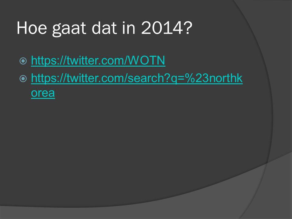 Hoe gaat dat in 2014?  https://twitter.com/WOTN https://twitter.com/WOTN  https://twitter.com/search?q=%23northk orea https://twitter.com/search?q=%