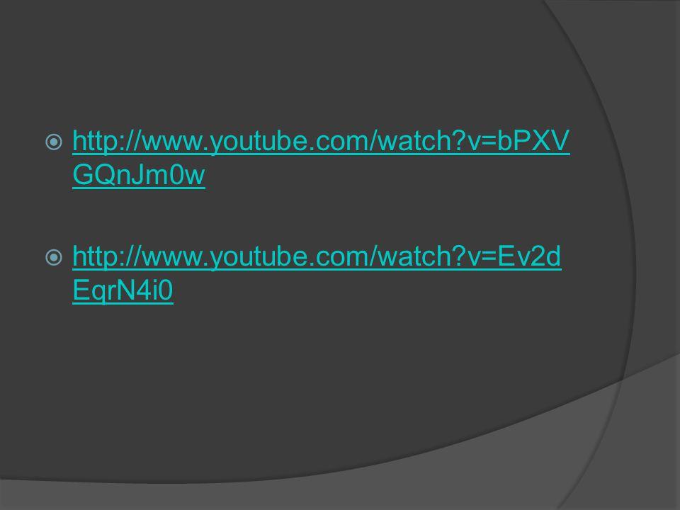  http://www.youtube.com/watch?v=bPXV GQnJm0w http://www.youtube.com/watch?v=bPXV GQnJm0w  http://www.youtube.com/watch?v=Ev2d EqrN4i0 http://www.you