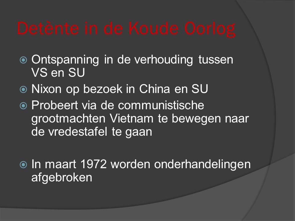 Detènte in de Koude Oorlog  Ontspanning in de verhouding tussen VS en SU  Nixon op bezoek in China en SU  Probeert via de communistische grootmacht