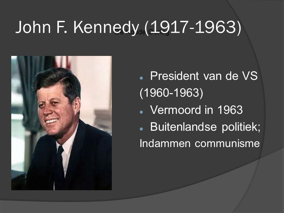 De Koude Oorlog John F. Kennedy (1917-1963) President van de VS (1960-1963) Vermoord in 1963 Buitenlandse politiek; Indammen communisme