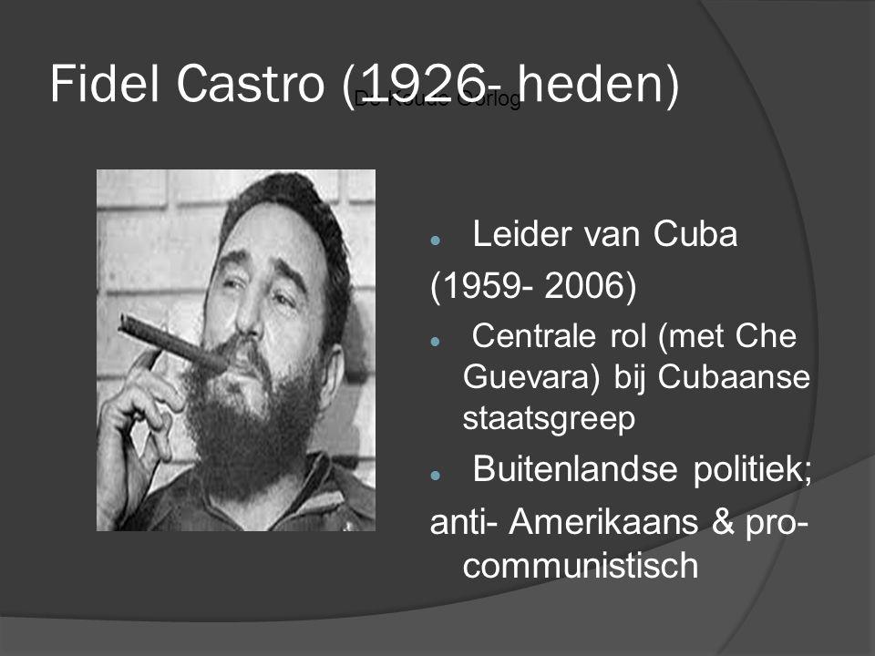 De Koude Oorlog Fidel Castro (1926- heden) Leider van Cuba (1959- 2006) Centrale rol (met Che Guevara) bij Cubaanse staatsgreep Buitenlandse politiek;