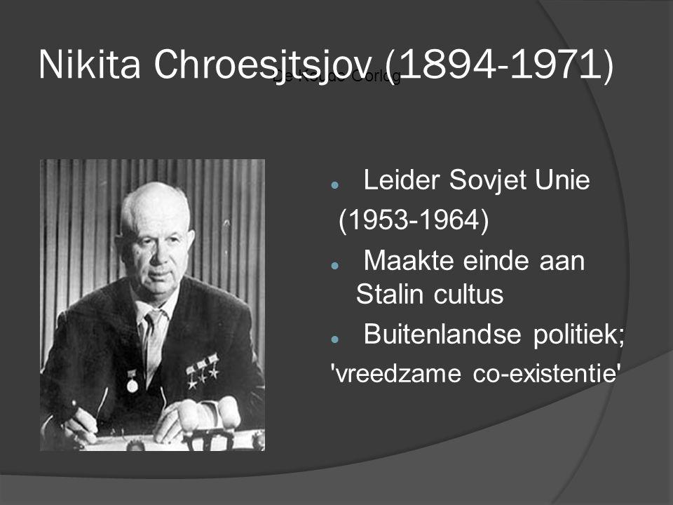 De Koude Oorlog Nikita Chroesjtsjov (1894-1971) Leider Sovjet Unie (1953-1964) Maakte einde aan Stalin cultus Buitenlandse politiek; 'vreedzame co-exi