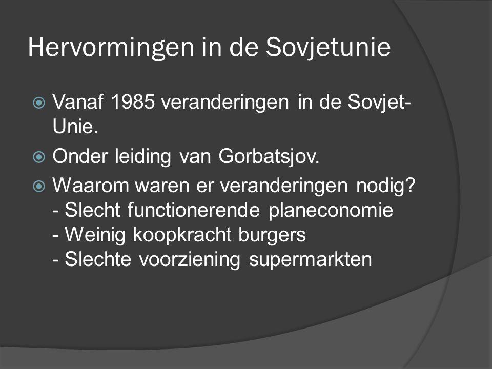 Hervormingen in de Sovjetunie  Vanaf 1985 veranderingen in de Sovjet- Unie.  Onder leiding van Gorbatsjov.  Waarom waren er veranderingen nodig? -