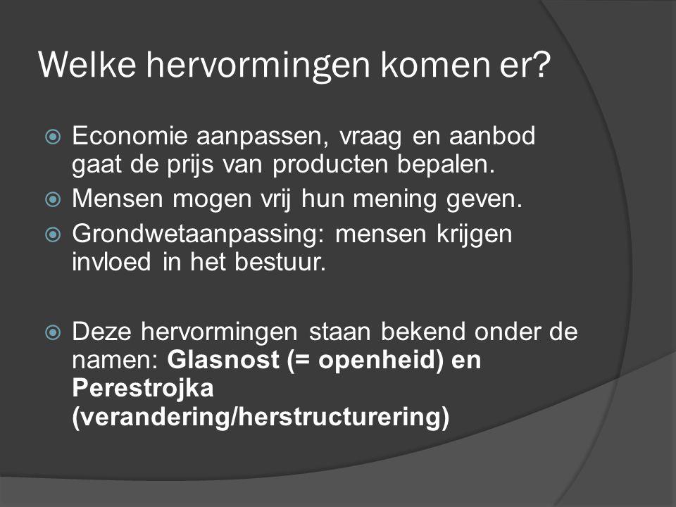 Welke hervormingen komen er?  Economie aanpassen, vraag en aanbod gaat de prijs van producten bepalen.  Mensen mogen vrij hun mening geven.  Grondw