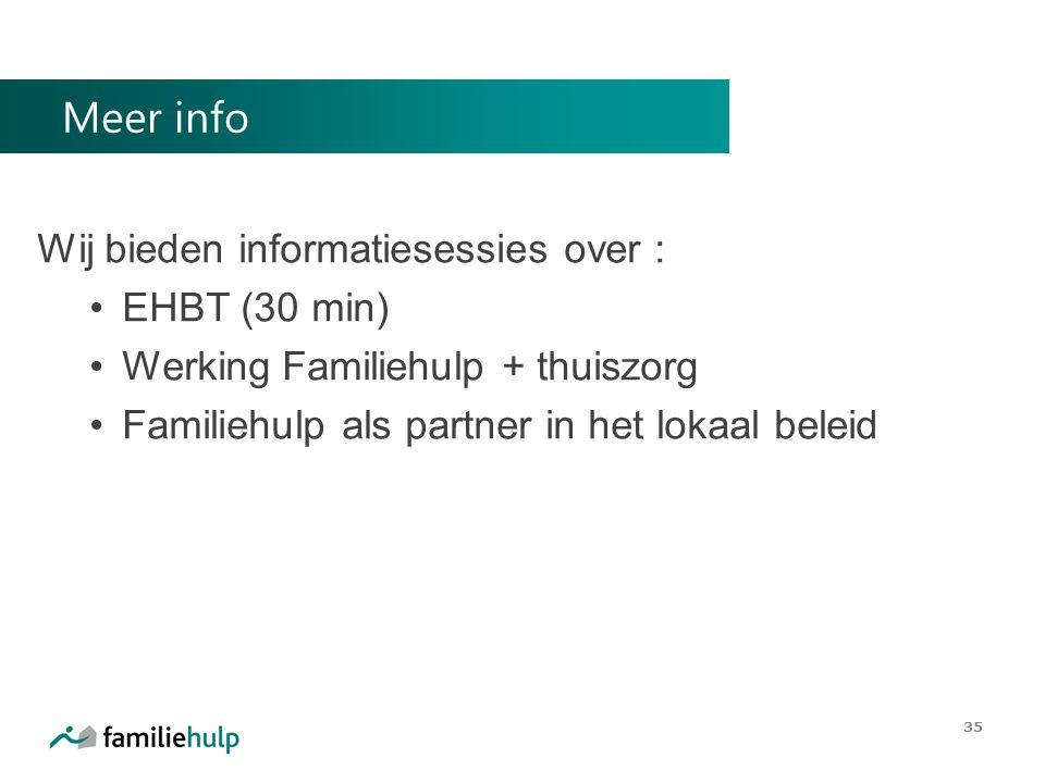 Meer info Wij bieden informatiesessies over : EHBT (30 min) Werking Familiehulp + thuiszorg Familiehulp als partner in het lokaal beleid 35