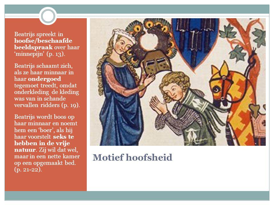 Motief hoofsheid Beatrijs spreekt in hoofse/beschaafde beeldspraak over haar 'minnepijn' (p. 13). Beatrijs schaamt zich, als ze haar minnaar in haar o