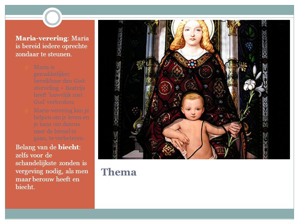 Thema Maria-verering: Maria is bereid iedere oprechte zondaar te steunen.  Maria is gemakkelijker bereikbaar dan God: sterveling + Beatrijs heeft 'hu