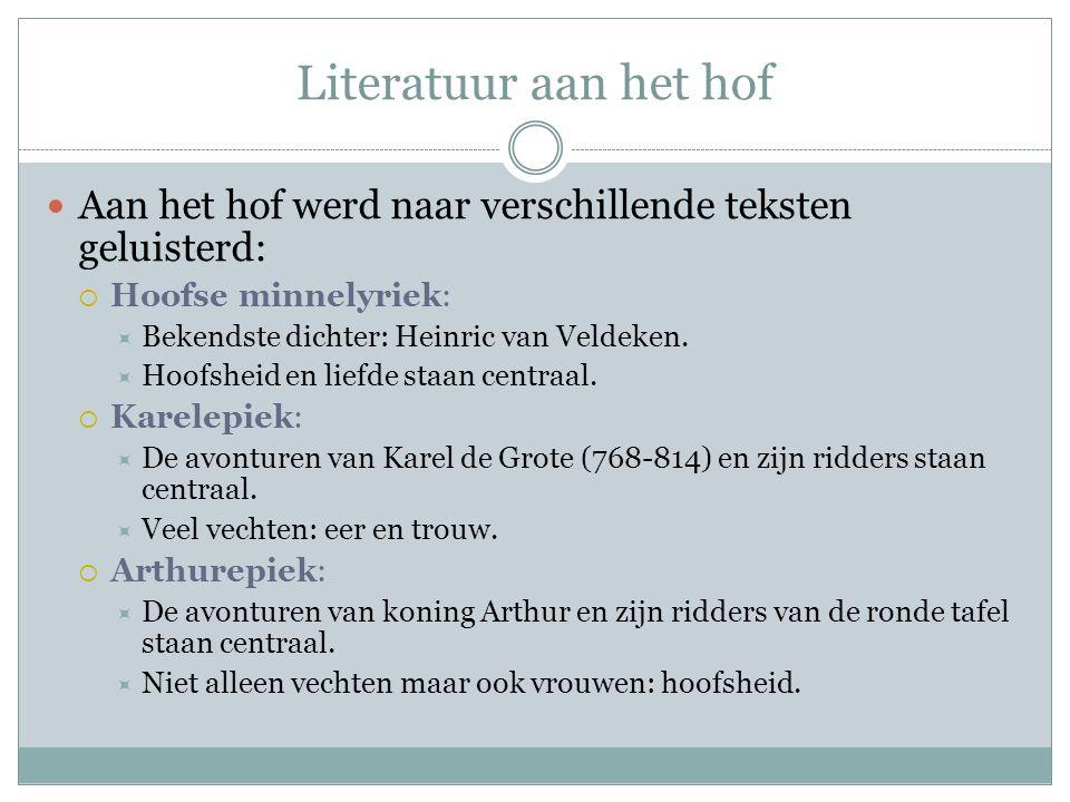 Literatuur aan het hof Aan het hof werd naar verschillende teksten geluisterd:  Hoofse minnelyriek:  Bekendste dichter: Heinric van Veldeken.  Hoof