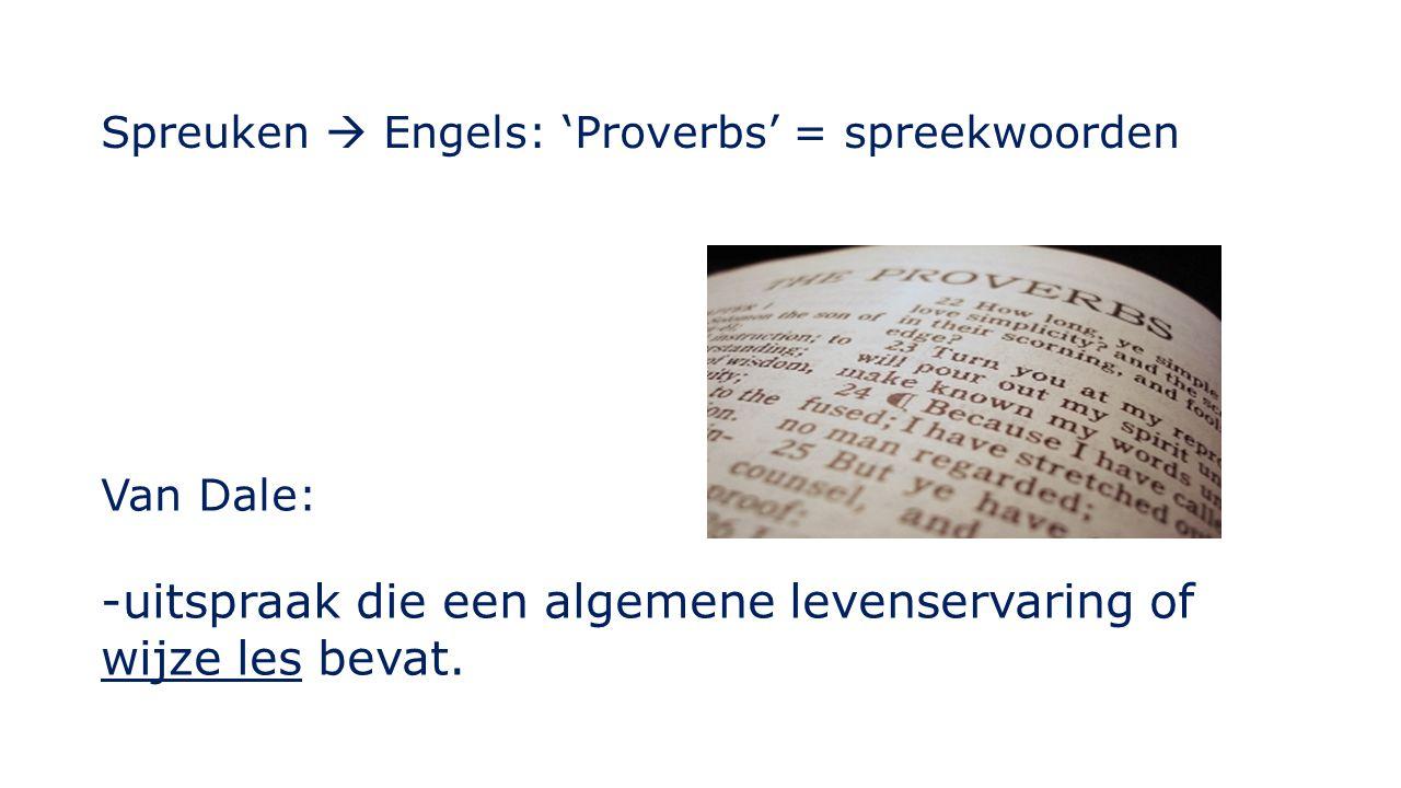 Spreuken  Engels: 'Proverbs' = spreekwoorden Van Dale: -uitspraak die een algemene levenservaring of wijze les bevat.
