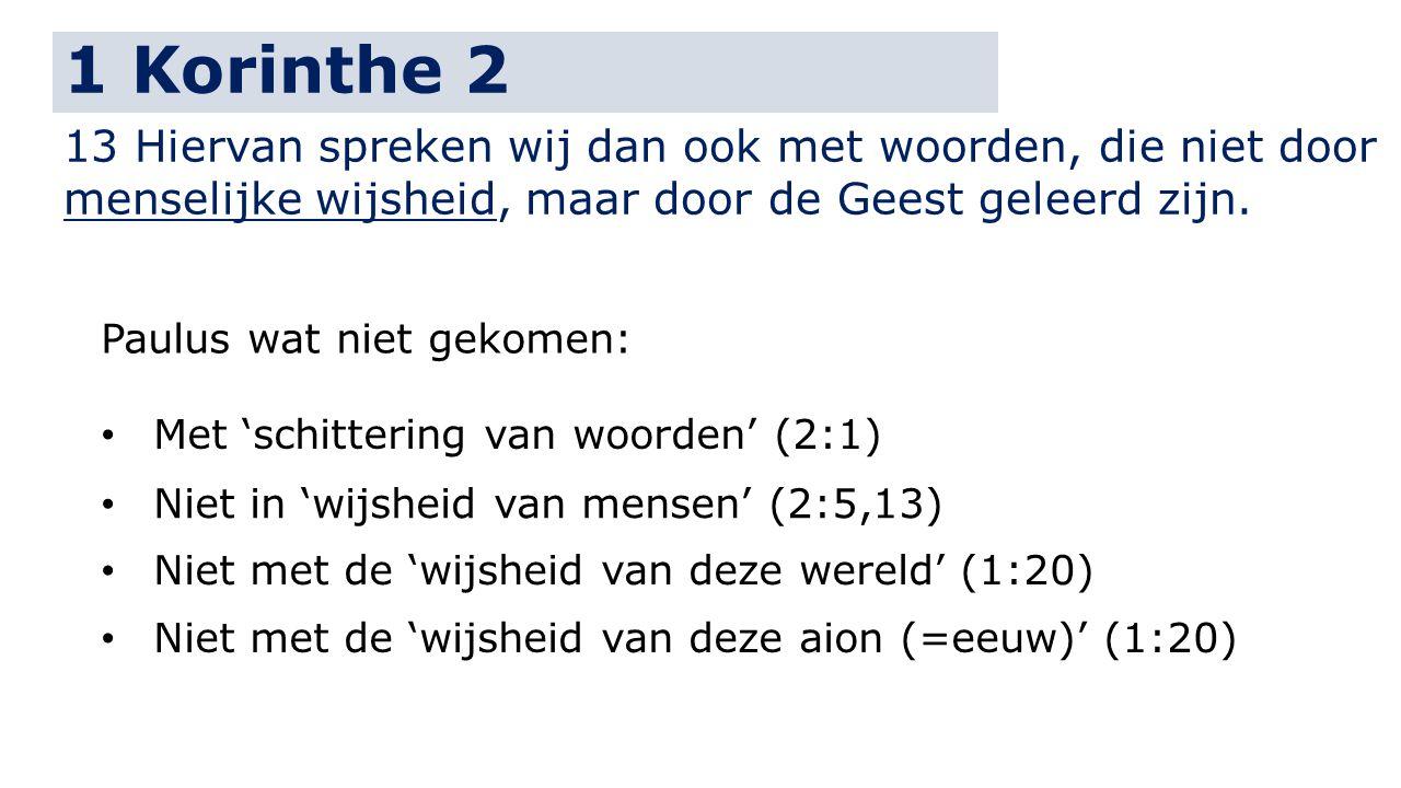 1 Korinthe 2 13 Hiervan spreken wij dan ook met woorden, die niet door menselijke wijsheid, maar door de Geest geleerd zijn. Met 'schittering van woor