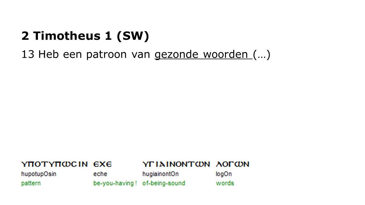 2 Timotheus 1 (SW) 13 Heb een patroon van gezonde woorden (…)