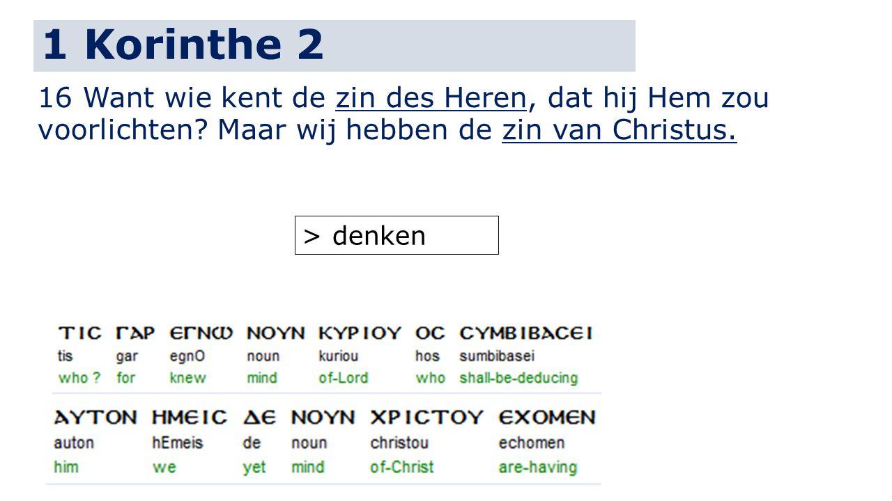 1 Korinthe 2 16 Want wie kent de zin des Heren, dat hij Hem zou voorlichten? Maar wij hebben de zin van Christus. > denken