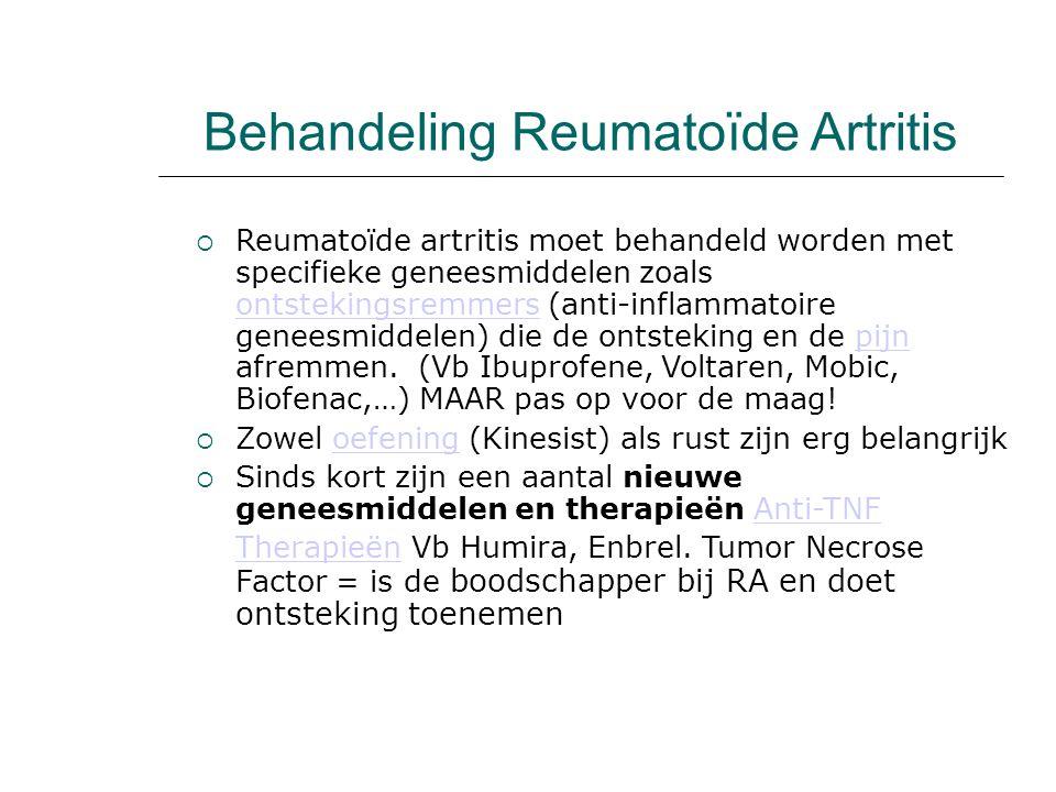 Behandeling Reumatoïde Artritis  Reumatoïde artritis moet behandeld worden met specifieke geneesmiddelen zoals ontstekingsremmers (anti-inflammatoire