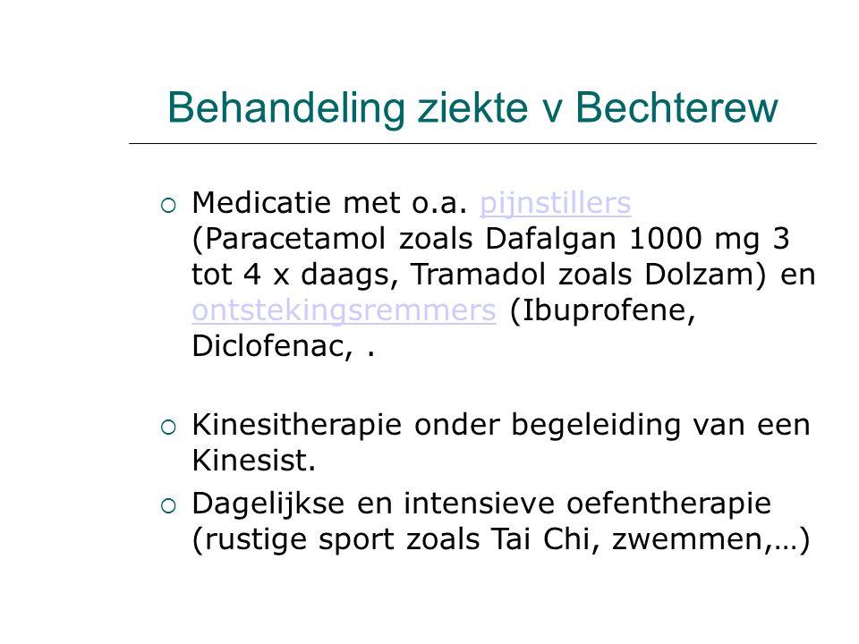 Behandeling ziekte v Bechterew  Medicatie met o.a. pijnstillers (Paracetamol zoals Dafalgan 1000 mg 3 tot 4 x daags, Tramadol zoals Dolzam) en ontste