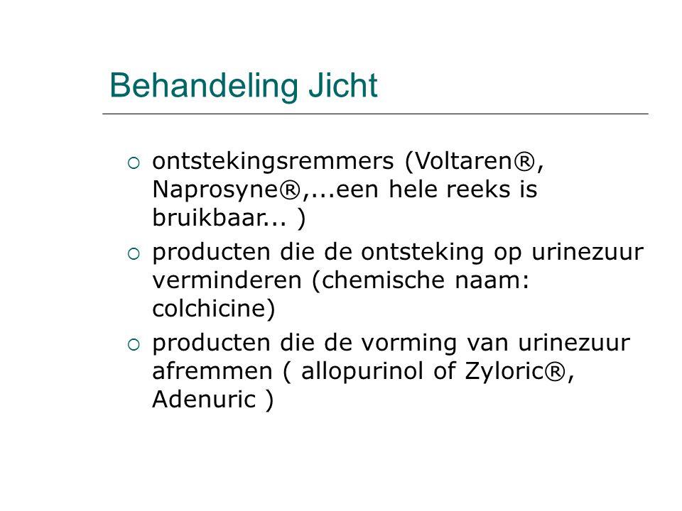 Behandeling Jicht  ontstekingsremmers (Voltaren®, Naprosyne®,...een hele reeks is bruikbaar... )  producten die de ontsteking op urinezuur verminder
