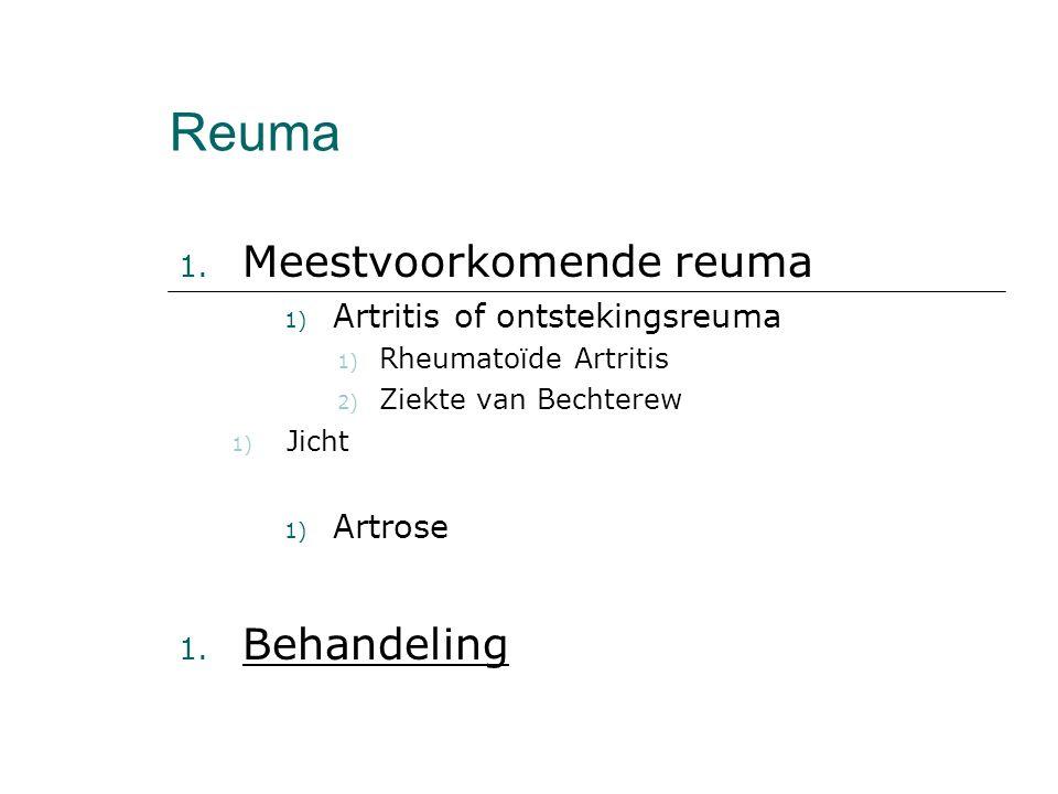 Reuma 1. Meestvoorkomende reuma 1) Artritis of ontstekingsreuma 1) Rheumatoïde Artritis 2) Ziekte van Bechterew 1) Jicht 1) Artrose 1. Behandeling