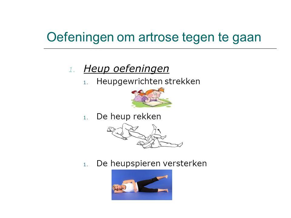 Oefeningen om artrose tegen te gaan 1. Heup oefeningen 1. Heupgewrichten strekken 1. De heup rekken 1. De heupspieren versterken